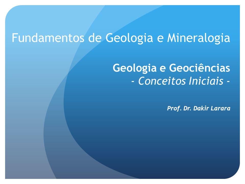 Fundamentos de Geologia e Mineralogia Geologia e Geociências - Conceitos Iniciais -