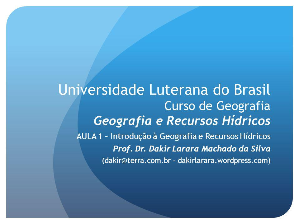 Universidade Luterana do Brasil Curso de Geografia Geografia e Recursos Hídricos