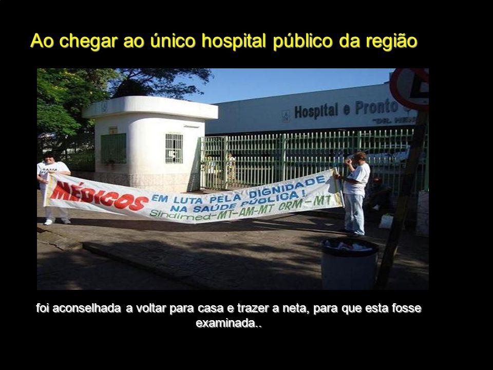 Ao chegar ao único hospital público da região