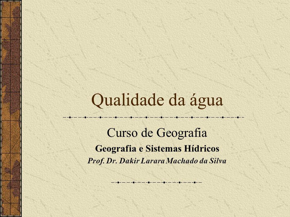 Geografia e Sistemas Hídricos Prof. Dr. Dakir Larara Machado da Silva