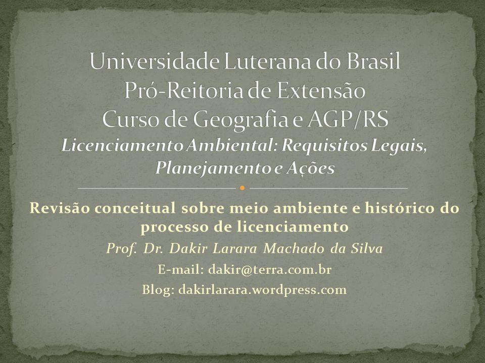 Universidade Luterana do Brasil Pró-Reitoria de Extensão Curso de Geografia e AGP/RS Licenciamento Ambiental: Requisitos Legais, Planejamento e Ações