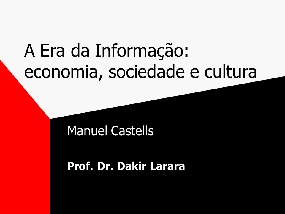 A Era da Informação: economia, sociedade e cultura