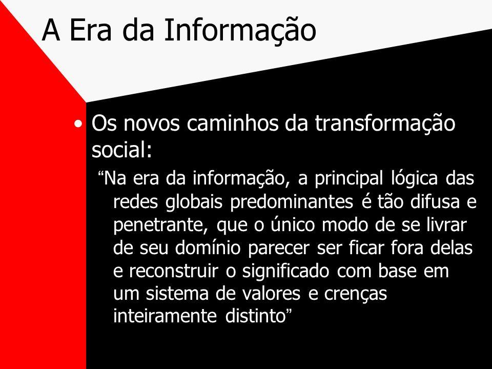 A Era da Informação Os novos caminhos da transformação social: