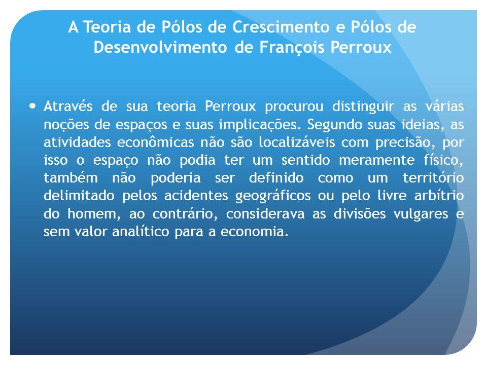 A Teoria de Pólos de Crescimento e Pólos de Desenvolvimento de François Perroux