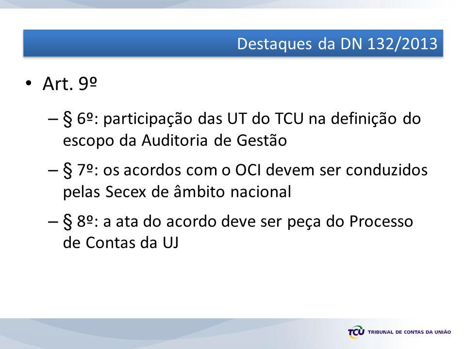 Destaques da DN 132/2013 Art. 9º. § 6º: participação das UT do TCU na definição do escopo da Auditoria de Gestão.