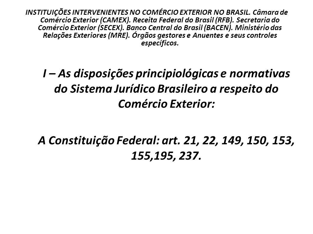 A Constituição Federal: art. 21, 22, 149, 150, 153, 155,195, 237.