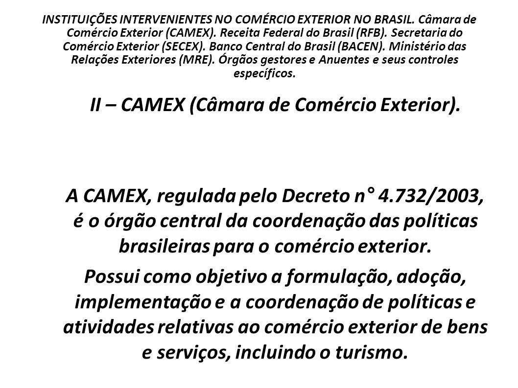 II – CAMEX (Câmara de Comércio Exterior).
