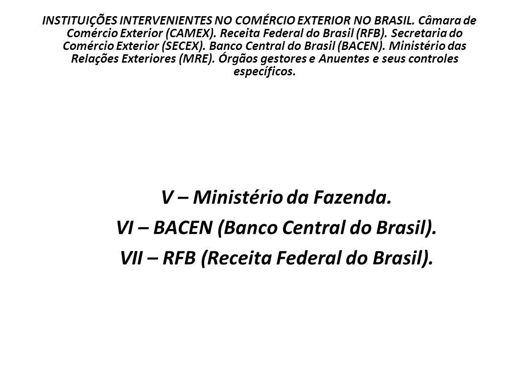 V – Ministério da Fazenda. VI – BACEN (Banco Central do Brasil).
