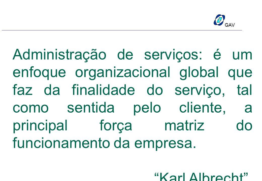 Administração de serviços: é um enfoque organizacional global que faz da finalidade do serviço, tal como sentida pelo cliente, a principal força matriz do funcionamento da empresa.