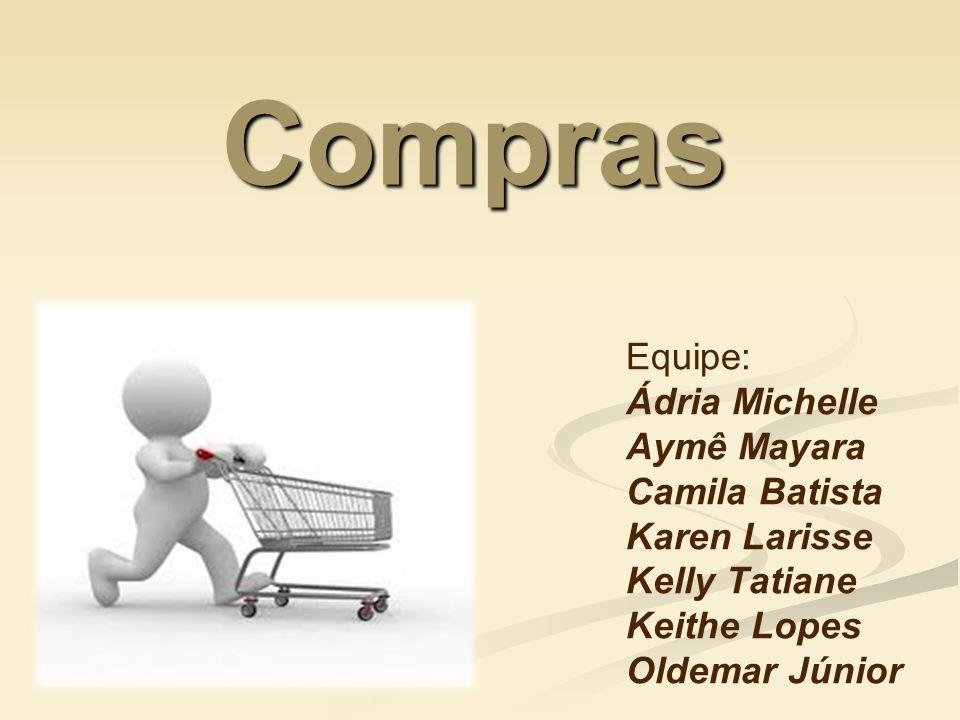 Compras Equipe: Ádria Michelle Aymê Mayara Camila Batista