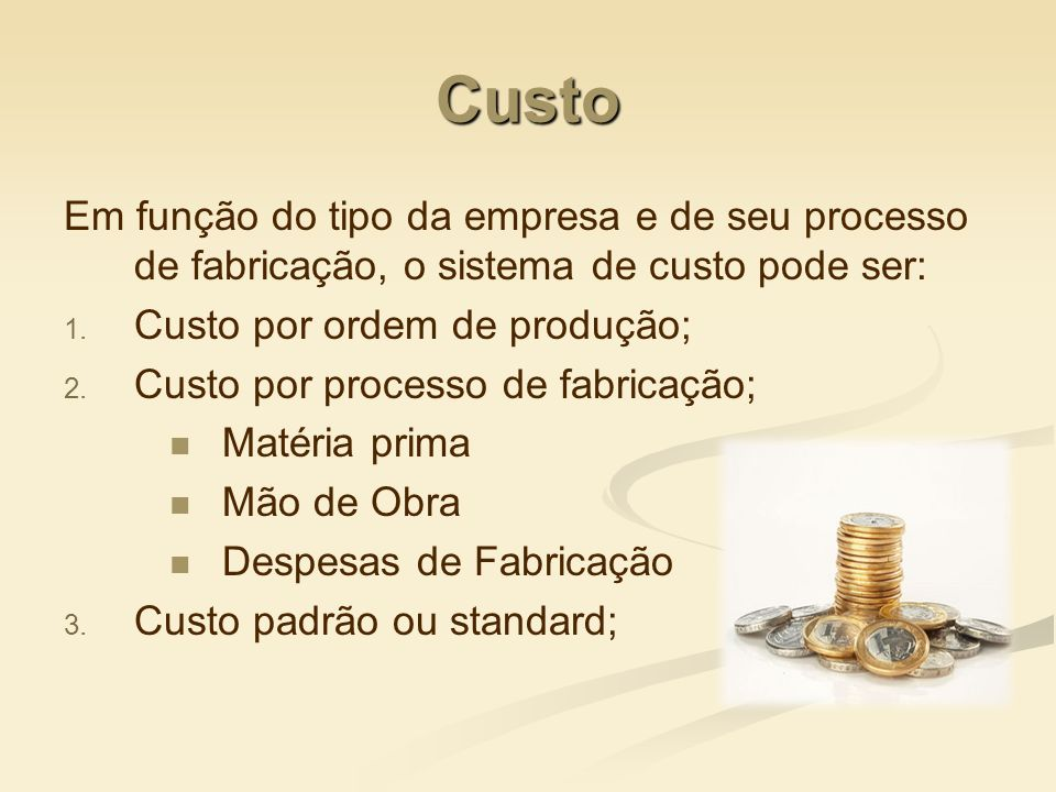 Custo Em função do tipo da empresa e de seu processo de fabricação, o sistema de custo pode ser: Custo por ordem de produção;