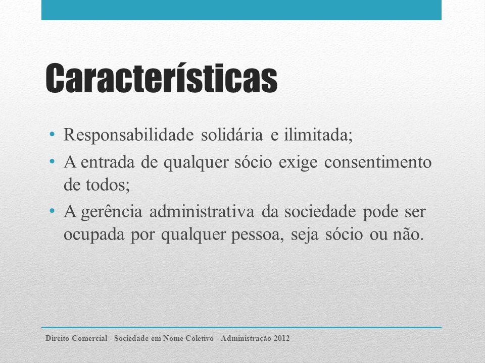 Características Responsabilidade solidária e ilimitada;