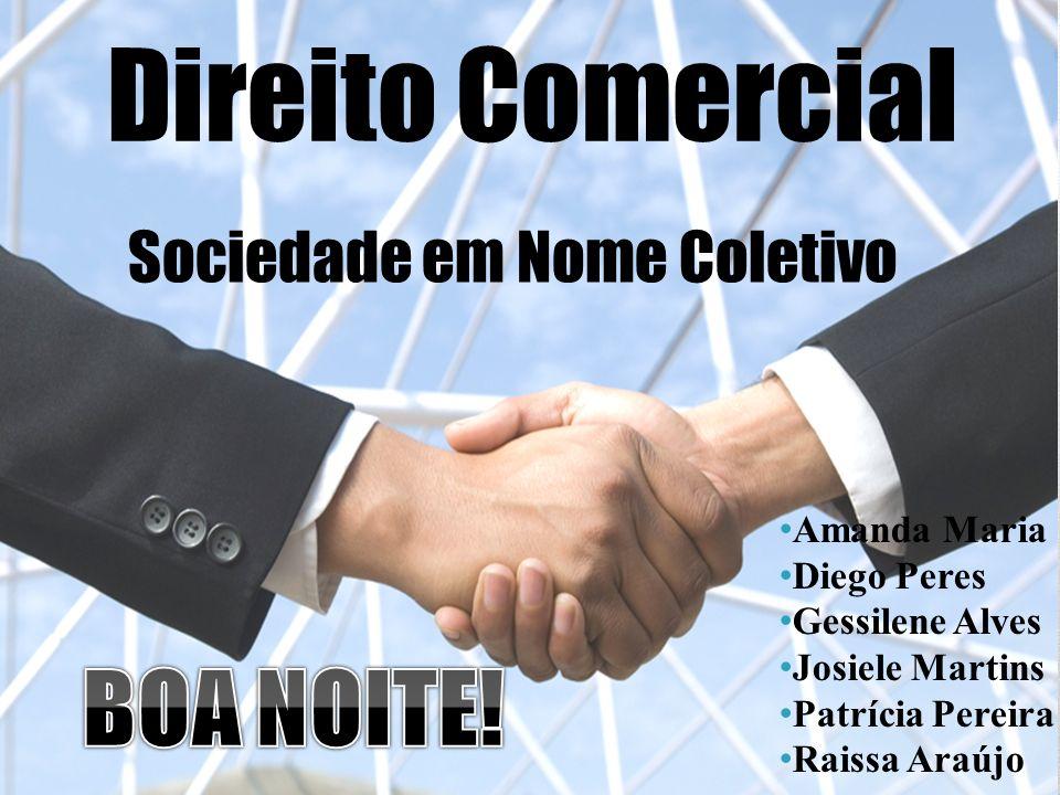 Direito Comercial BOA NOITE! Sociedade em Nome Coletivo Amanda Maria