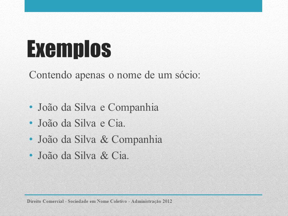 Exemplos Contendo apenas o nome de um sócio: João da Silva e Companhia