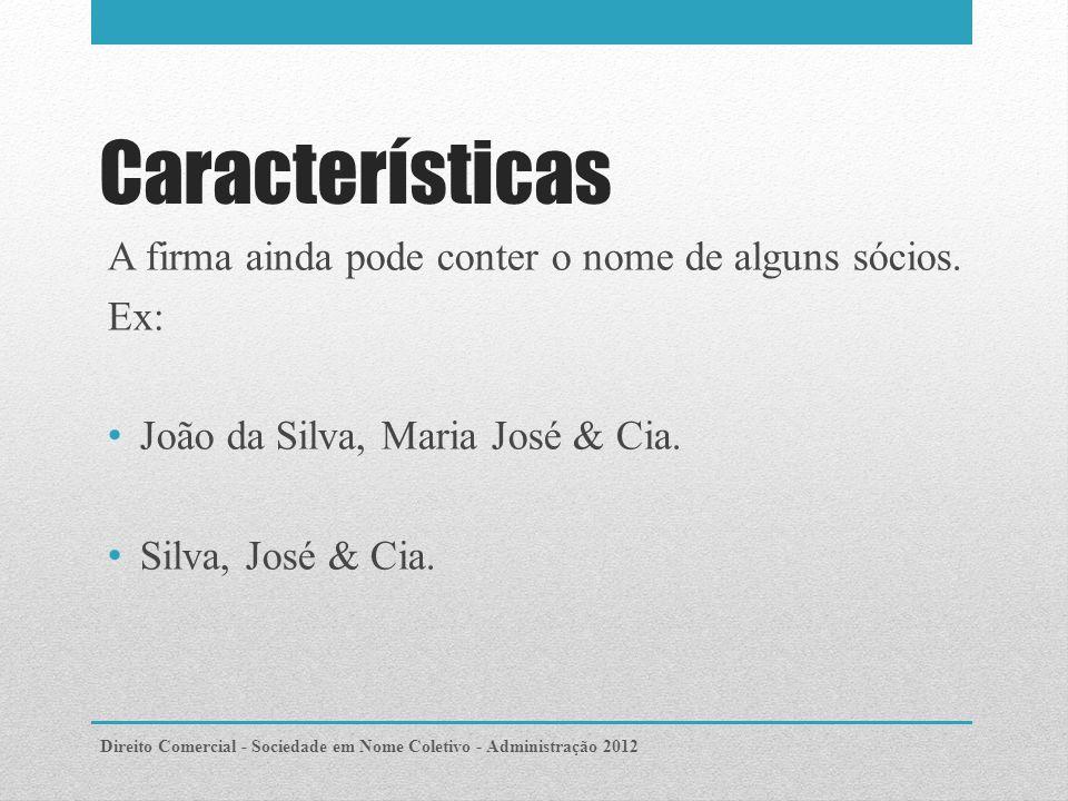 Características A firma ainda pode conter o nome de alguns sócios. Ex: