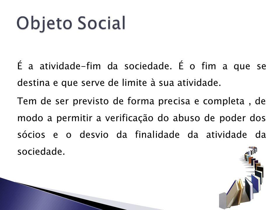 Objeto Social É a atividade-fim da sociedade. É o fim a que se destina e que serve de limite à sua atividade.
