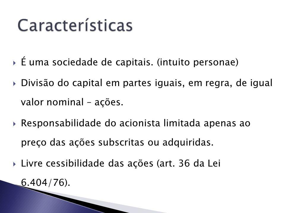 Características É uma sociedade de capitais. (intuito personae)