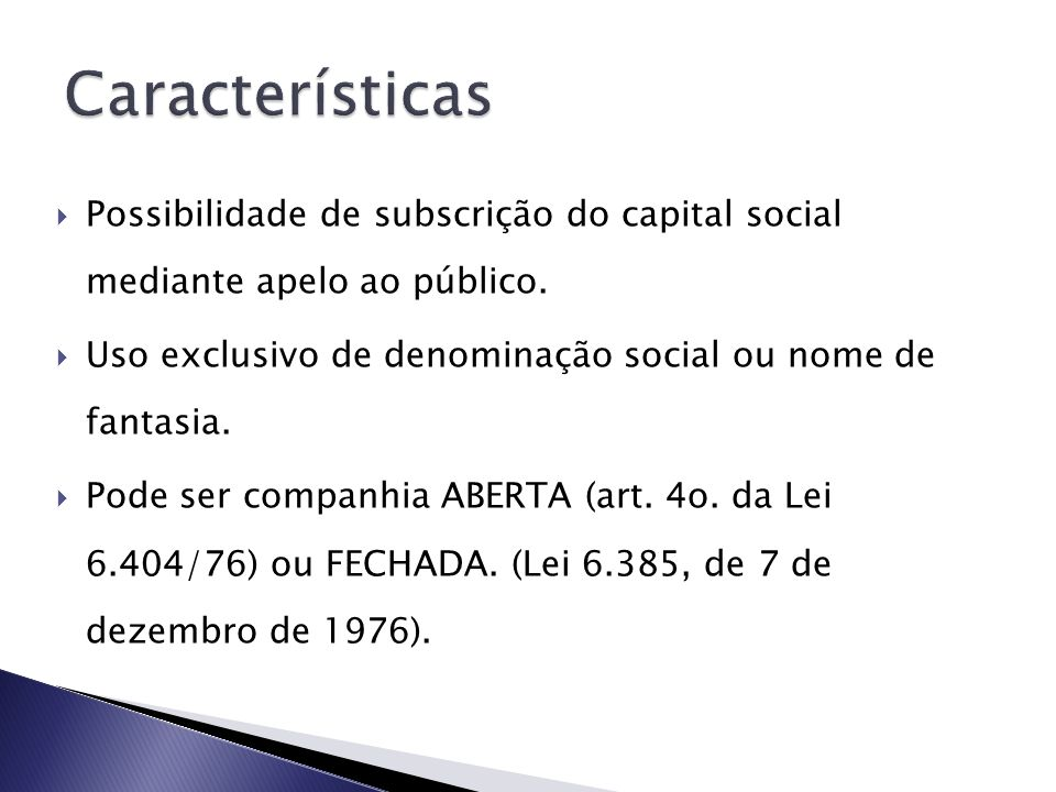 Características Possibilidade de subscrição do capital social mediante apelo ao público. Uso exclusivo de denominação social ou nome de fantasia.