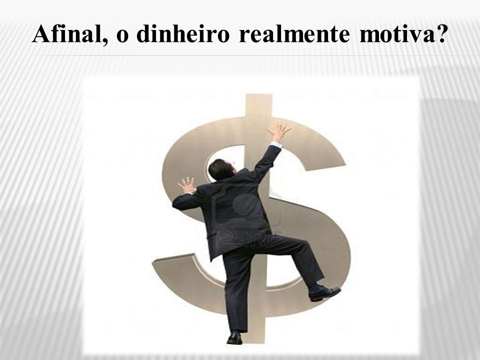 Afinal, o dinheiro realmente motiva