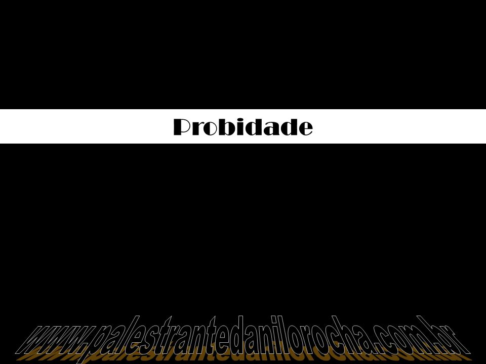 Probidade www.palestrantedanilorocha.com.br