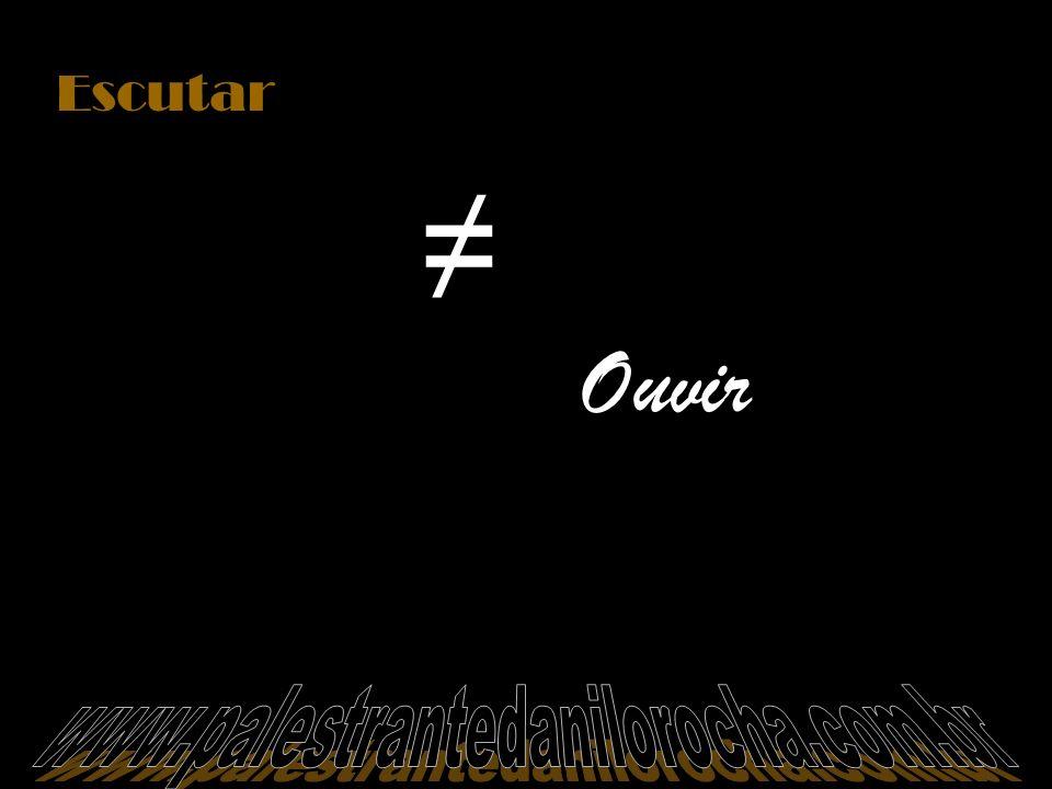 Escutar ≠ Ouvir www.palestrantedanilorocha.com.br