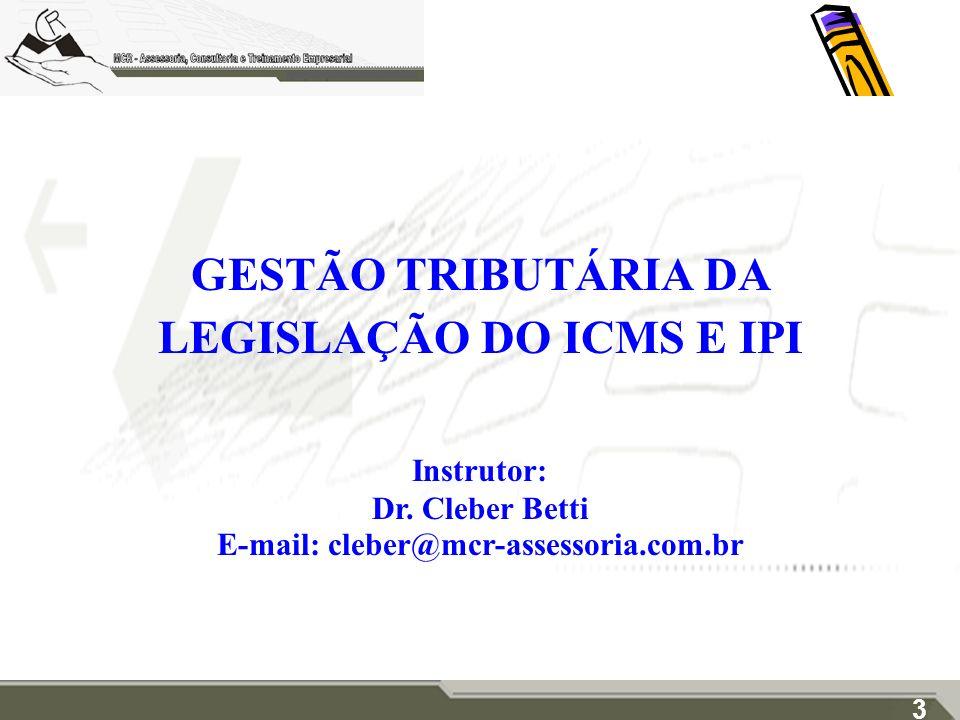 GESTÃO TRIBUTÁRIA DA LEGISLAÇÃO DO ICMS E IPI Instrutor: