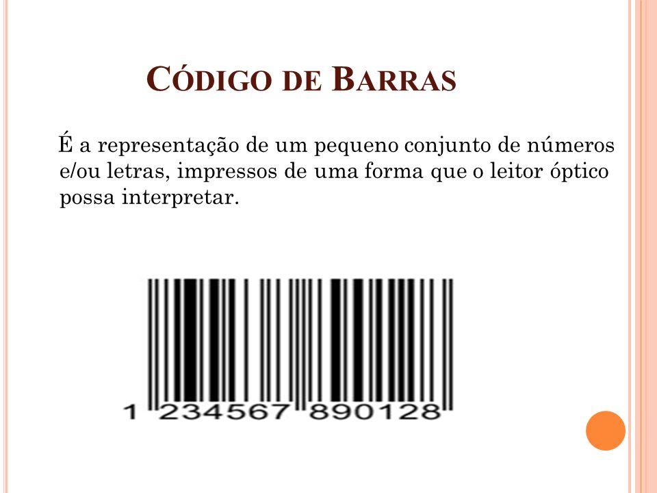 Código de Barras É a representação de um pequeno conjunto de números e/ou letras, impressos de uma forma que o leitor óptico possa interpretar.