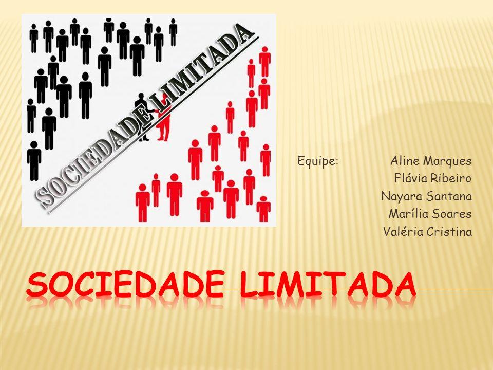 SOCIEDADE LIMITADA Equipe: Aline Marques Flávia Ribeiro Nayara Santana
