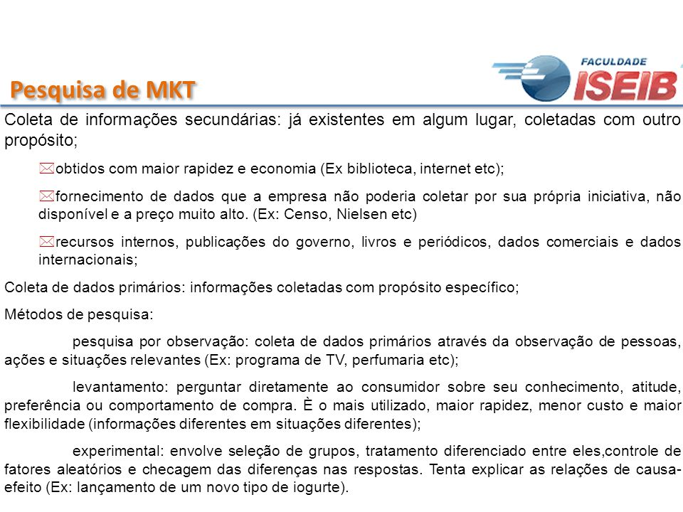 Pesquisa de MKT Coleta de informações secundárias: já existentes em algum lugar, coletadas com outro propósito;