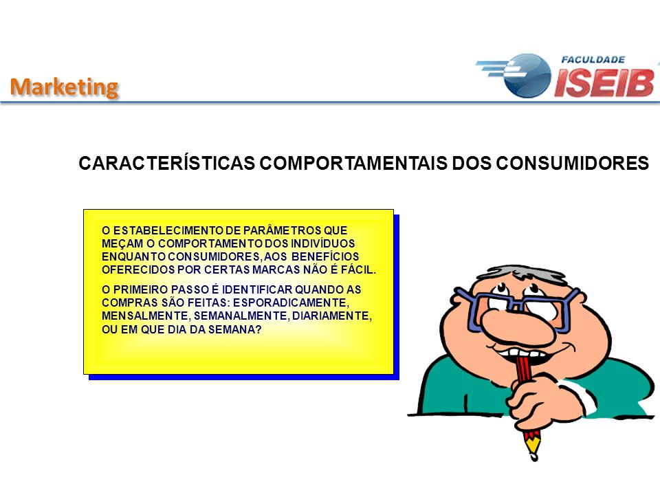 Marketing CARACTERÍSTICAS COMPORTAMENTAIS DOS CONSUMIDORES