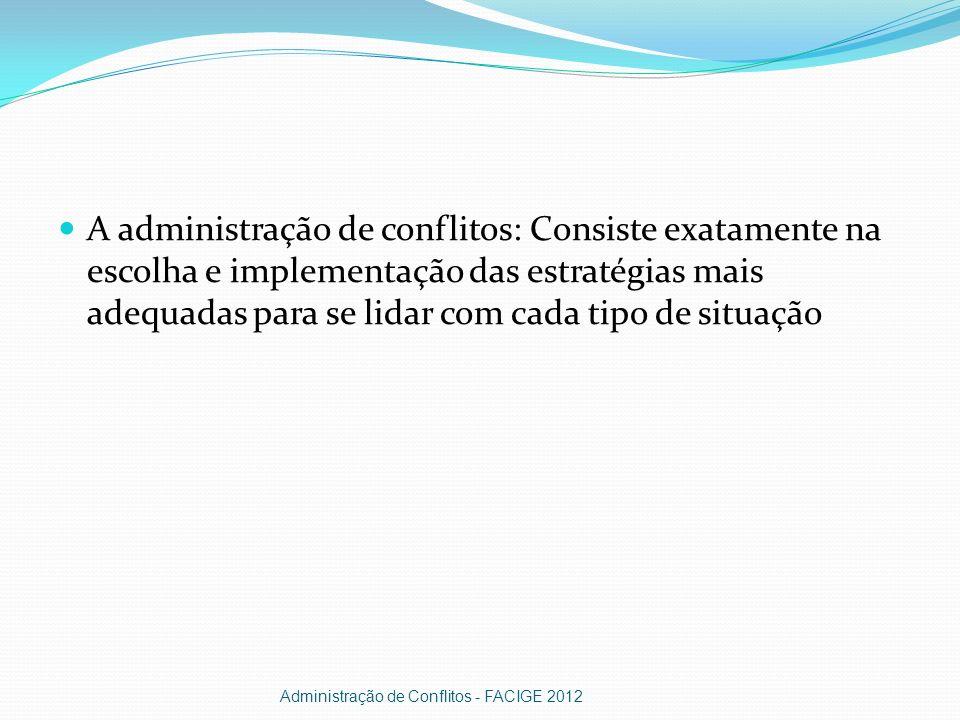 A administração de conflitos: Consiste exatamente na escolha e implementação das estratégias mais adequadas para se lidar com cada tipo de situação