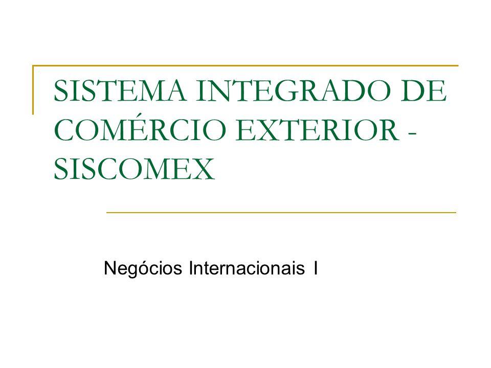 SISTEMA INTEGRADO DE COMÉRCIO EXTERIOR - SISCOMEX