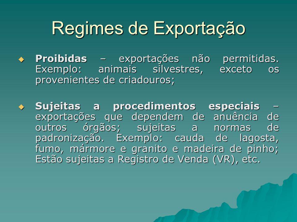 Regimes de Exportação Proibidas – exportações não permitidas. Exemplo: animais silvestres, exceto os provenientes de criadouros;