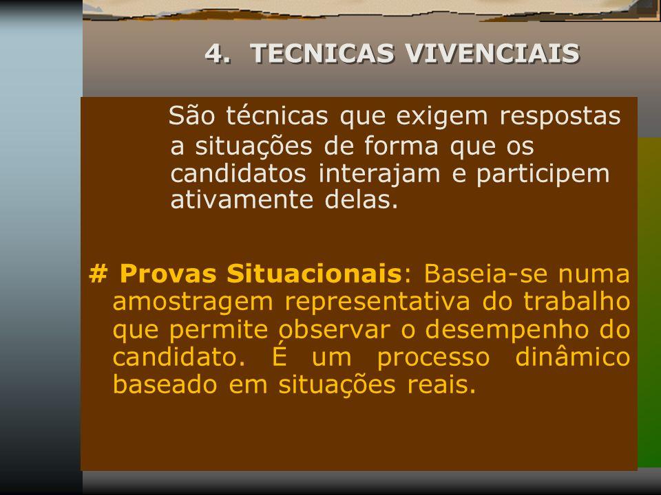 4. TECNICAS VIVENCIAIS São técnicas que exigem respostas a situações de forma que os candidatos interajam e participem ativamente delas.