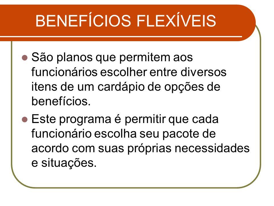 BENEFÍCIOS FLEXÍVEIS São planos que permitem aos funcionários escolher entre diversos itens de um cardápio de opções de benefícios.