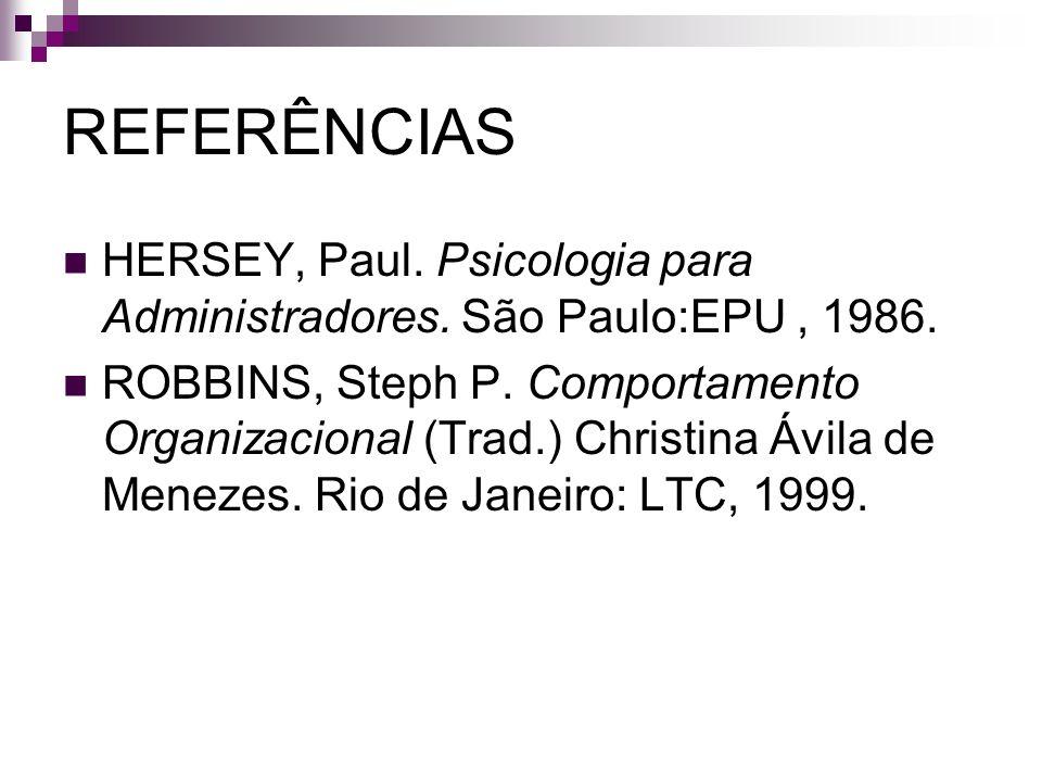 REFERÊNCIAS HERSEY, Paul. Psicologia para Administradores. São Paulo:EPU , 1986.
