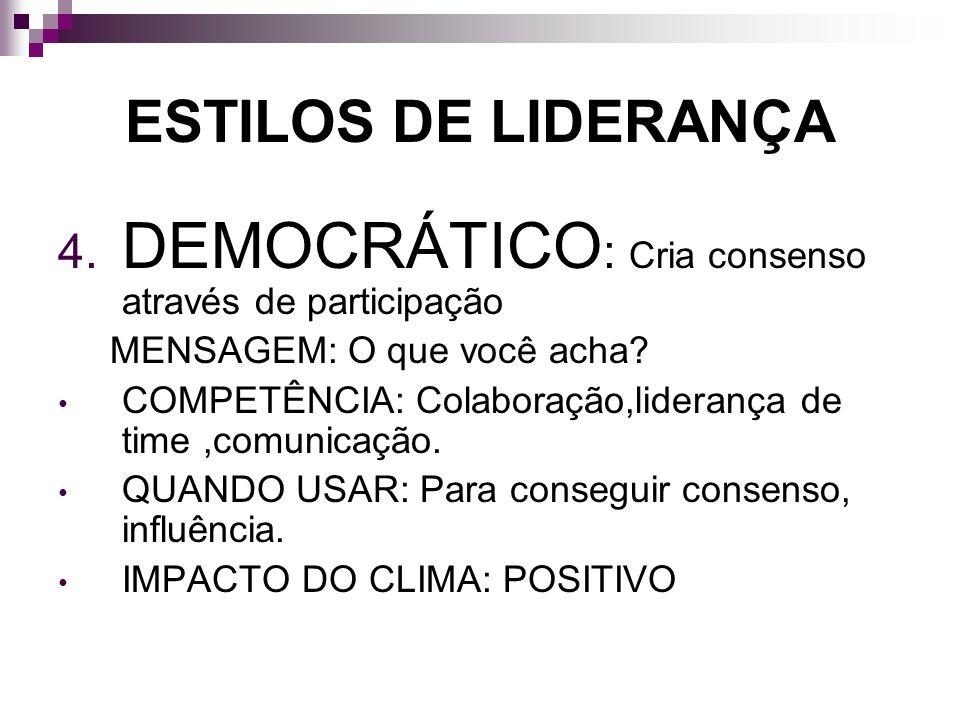 DEMOCRÁTICO: Cria consenso através de participação