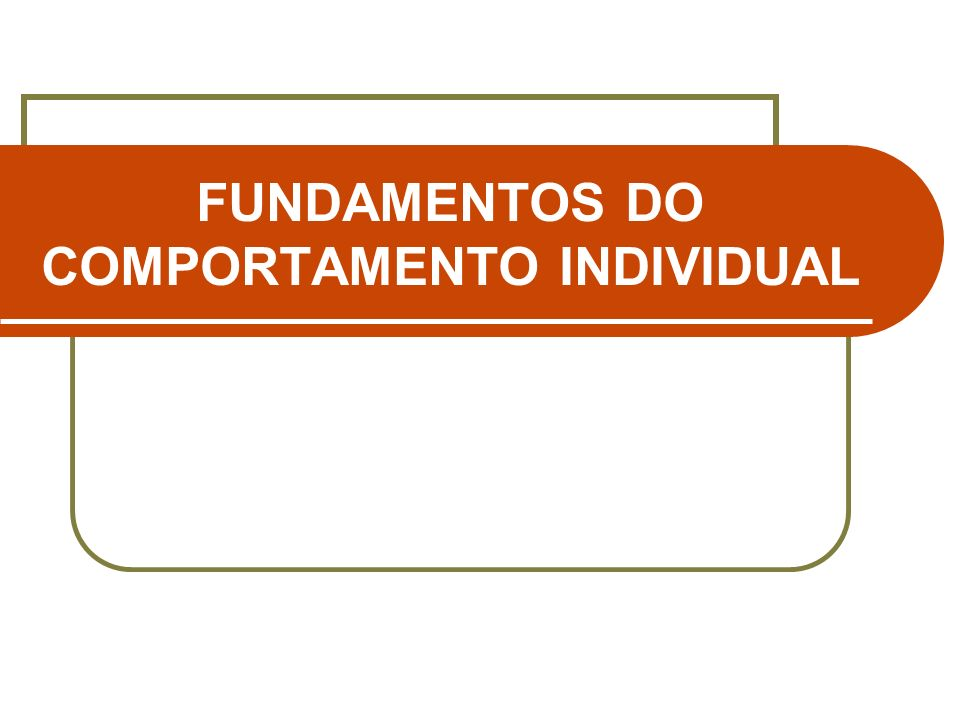 FUNDAMENTOS DO COMPORTAMENTO INDIVIDUAL