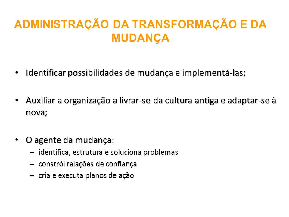 ADMINISTRAÇÃO DA TRANSFORMAÇÃO E DA MUDANÇA
