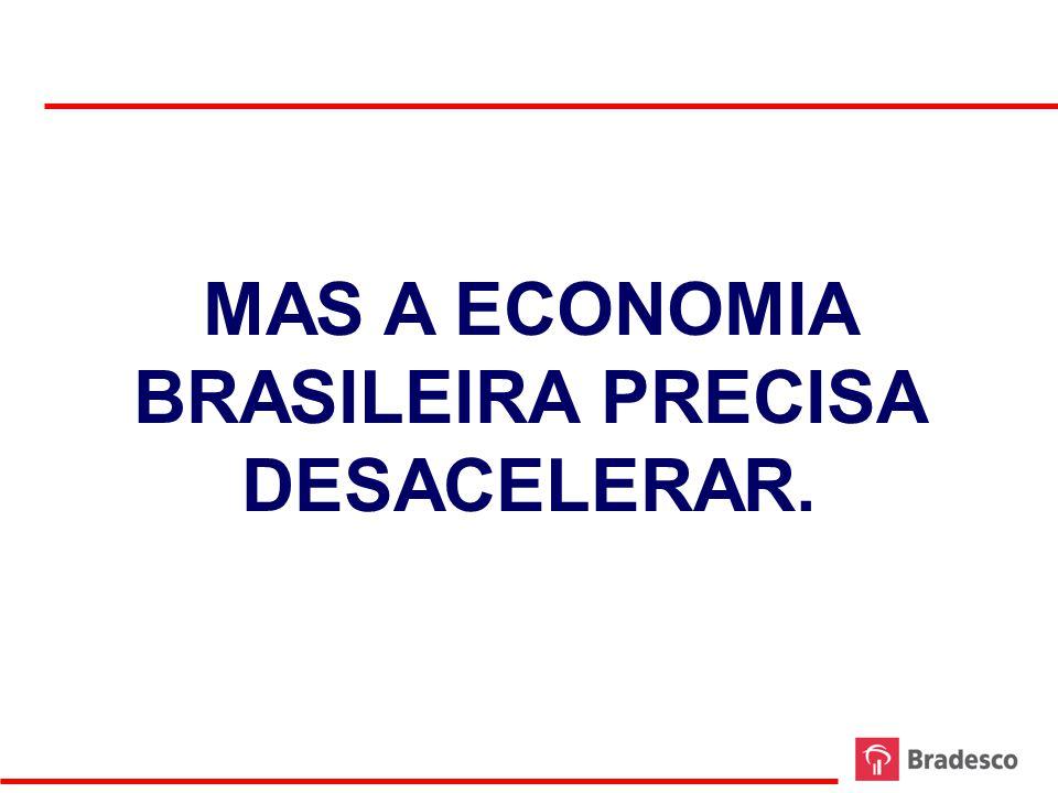 MAS A ECONOMIA BRASILEIRA PRECISA DESACELERAR.