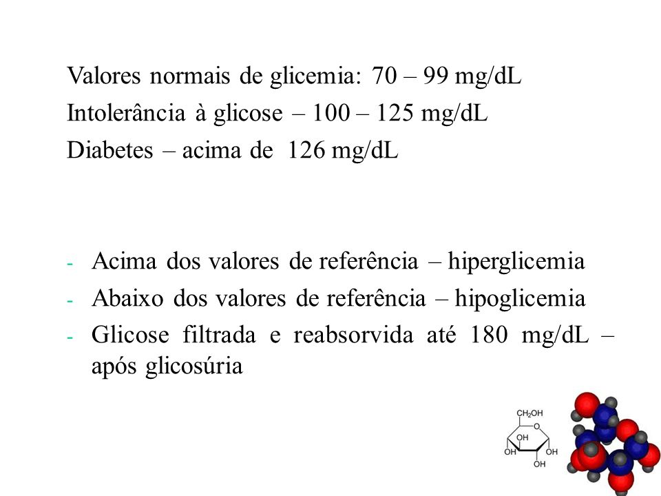 Valores normais de glicemia: 70 – 99 mg/dL
