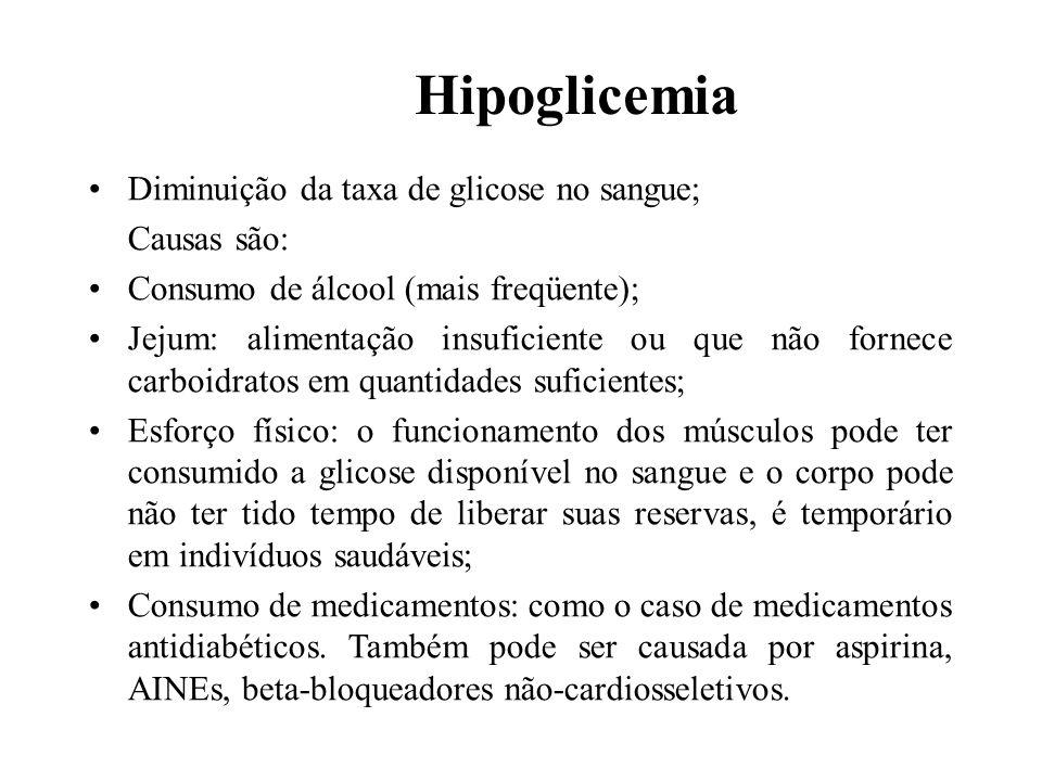 Hipoglicemia Diminuição da taxa de glicose no sangue; Causas são: