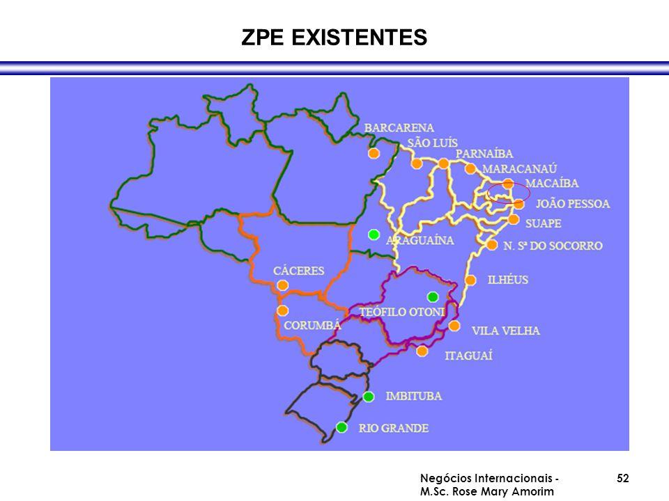 ZPE EXISTENTES Negócios Internacionais - M.Sc. Rose Mary Amorim