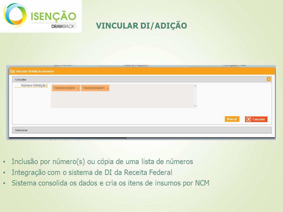 VINCULAR DI/ADIÇÃO Inclusão por número(s) ou cópia de uma lista de números. Integração com o sistema de DI da Receita Federal.