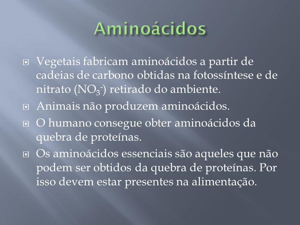 AminoácidosVegetais fabricam aminoácidos a partir de cadeias de carbono obtidas na fotossíntese e de nitrato (NO3-) retirado do ambiente.