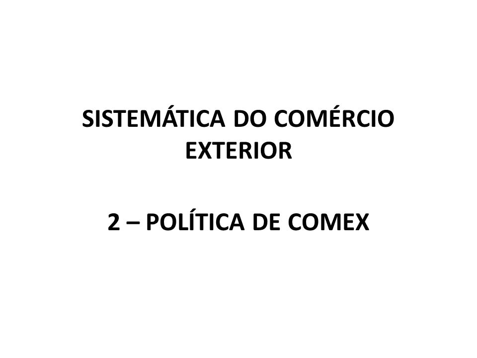 SISTEMÁTICA DO COMÉRCIO EXTERIOR