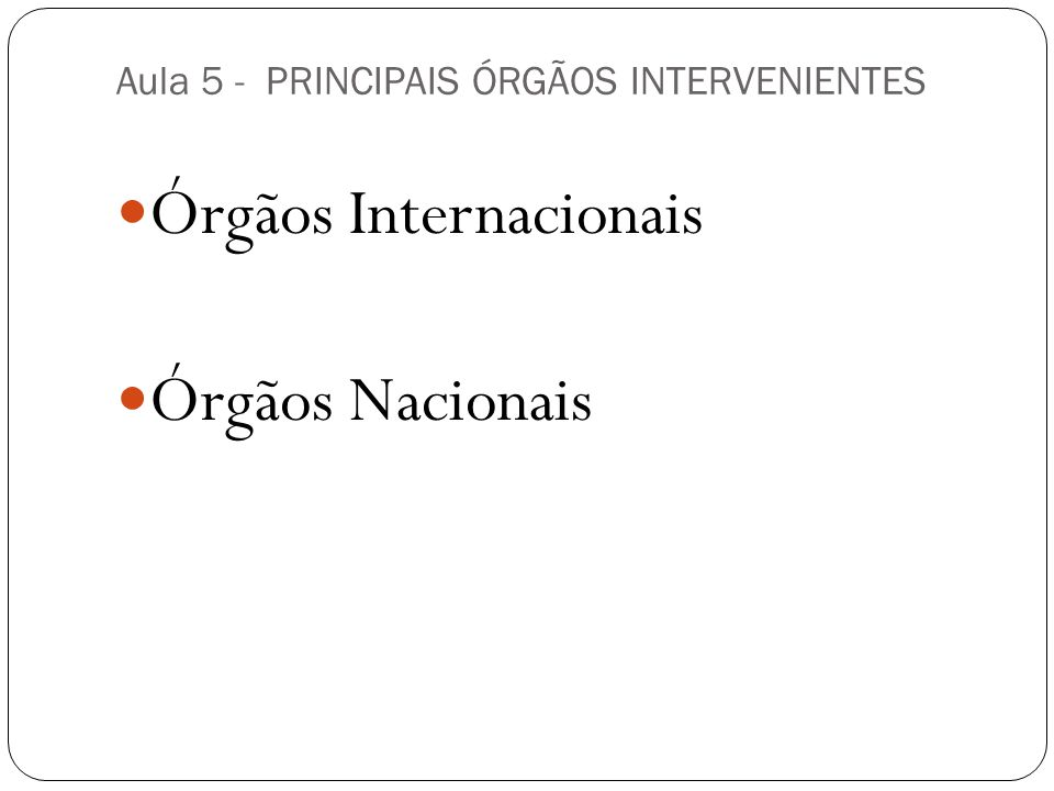 Aula 5 - PRINCIPAIS ÓRGÃOS INTERVENIENTES