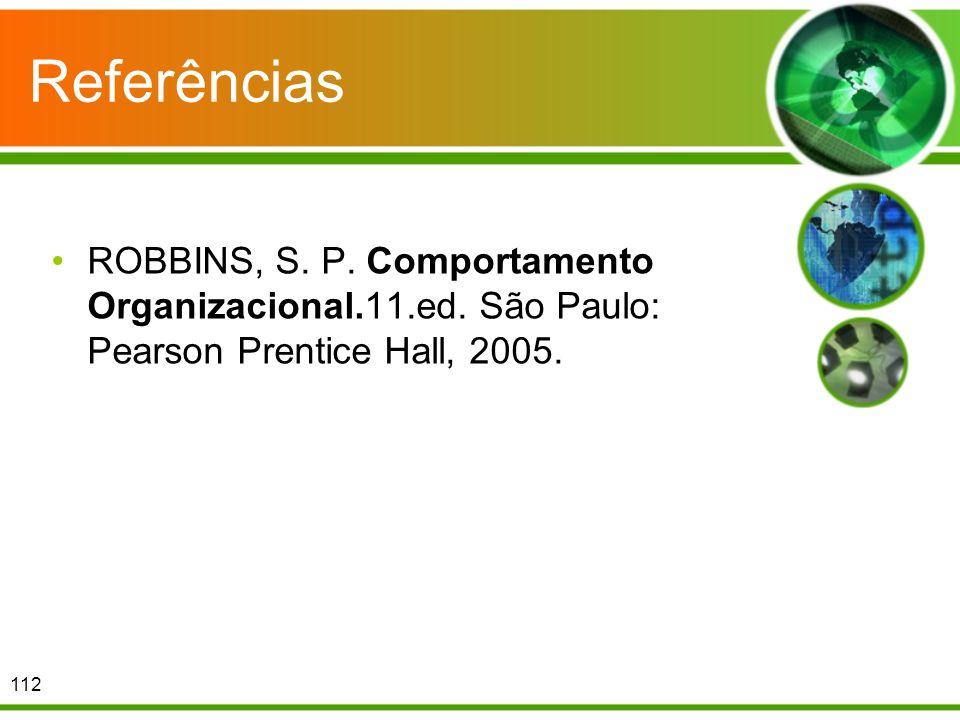Referências ROBBINS, S. P. Comportamento Organizacional.11.ed.