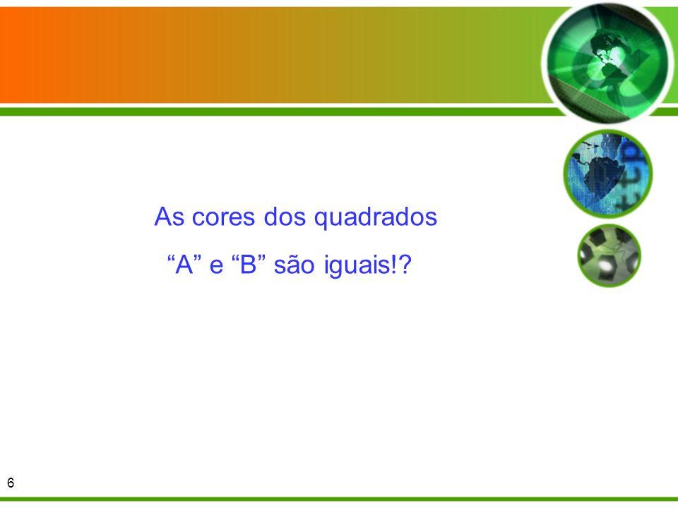 As cores dos quadrados A e B são iguais!