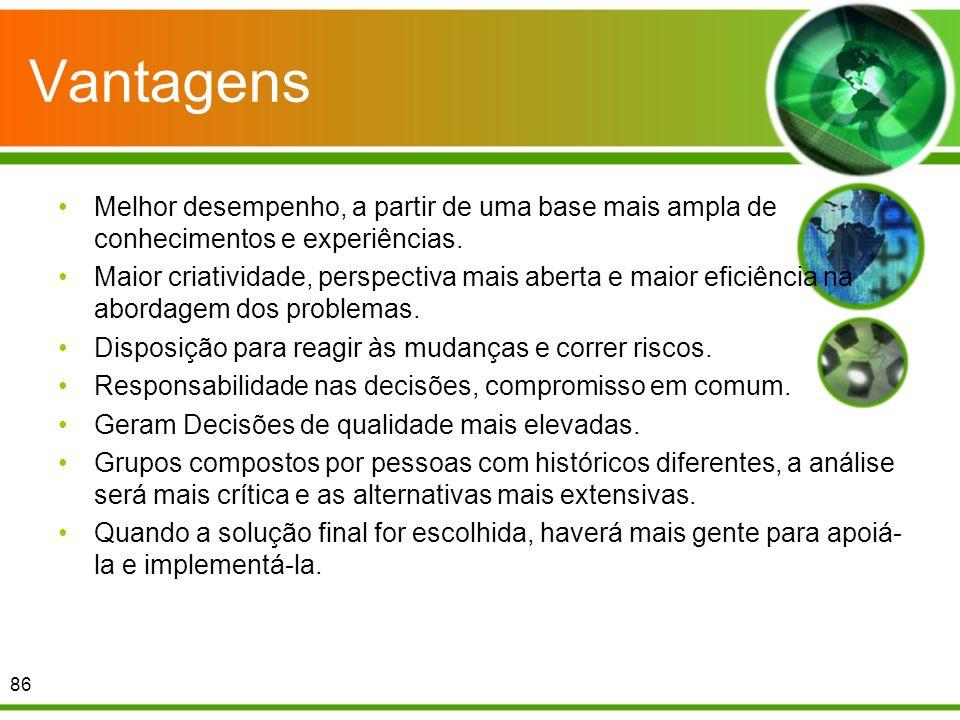 VantagensMelhor desempenho, a partir de uma base mais ampla de conhecimentos e experiências.